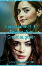 Impossible girl / Doctor who grandchild  #1 by bookfandom1001
