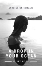 A Drop In Your OCEAN | AG by helleywells