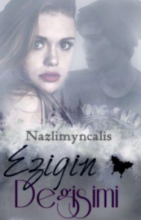 EZİĞİN DEGİŞİMİ (TAMAMLANDI) by nazlimyncalis