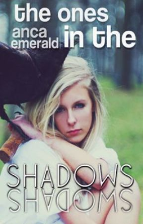 The Ones in The Shadows / Cei din Umbră by AncaEmerald