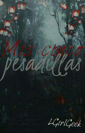 MIS CINCO PESADILLAS  by YourAnonimousLover