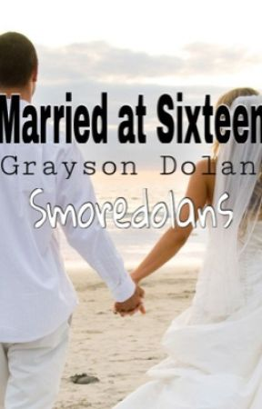 Married At 16 ~ Grayson Dolan Fanfic by smoredolans