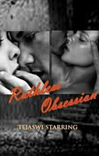 Ruthless Obsession                                                  (Completed)√ by tezztanmaya