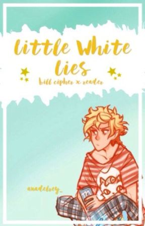 Little White Lies (Bill Cipher x Reader) by anadelrey_