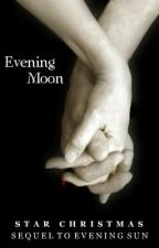 Evening Moon: The Saga Continues (Sequel to Evening Sun) [ON HOLD] by SparkledCrayons