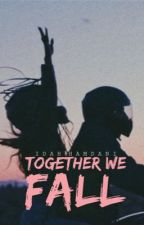 Together We Fall  by tumblrfreaks_