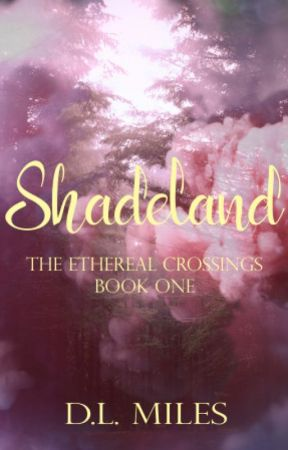 Shadeland (The Ethereal Crossings, #1) by dlmiles