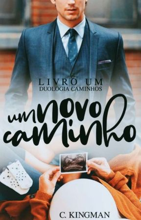 Um Novo Caminho - Livro I / Duologia Caminhos by c_kingman
