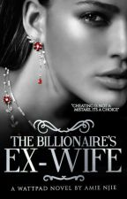 The Billionaire's Ex Wife by Queen3amyyy
