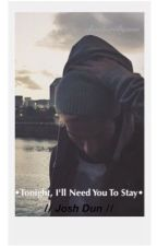 Tonight, I'll Need You To Stay  // Josh Dun // by charlierobynnn