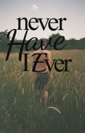 Never Have I Ever by farawayfromnowhere