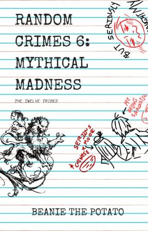 Random Crimes 6: Mythical Madness by PatatasDeBeanie