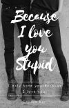 Because I love you Stupid cover