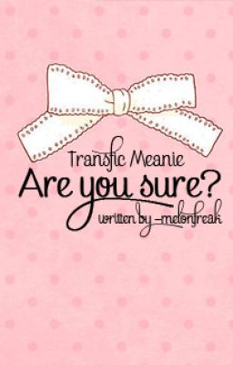 Đọc truyện [TRANSFIC][MEANIE] ARE YOU SURE?