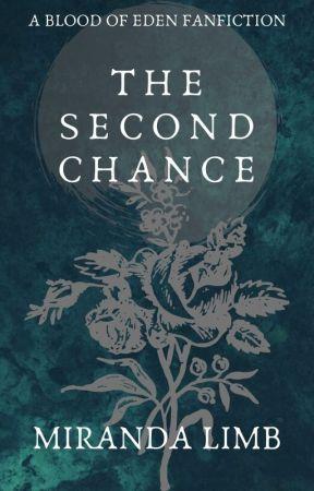 The Second Chance (Blood Of Eden Fanfiction) by MirandaLimbDoran