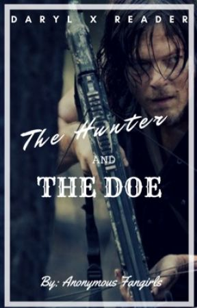Daryl Dixon -X reader - the hunter and the doe. (Wattys2016) by -anon_author-