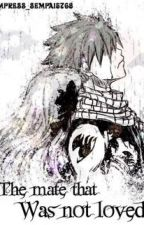The Mate That Was Not Loved (NaLu Fanfic) by empress_sempai5768