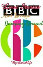 Love Stories and Drama: Dumping Ground✓ by spanishlife