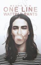 One Line Wattpad Rants by fallen_angelinluv