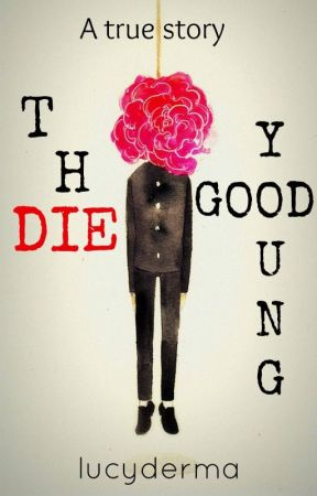 The Good Die Young by lucyderma