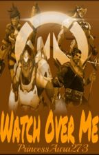 Watch Over Me (Overwatch FanFic) by PrincessAura273