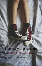 The Crying Game   Book #3 Of The Alone Series by rowlandbabes