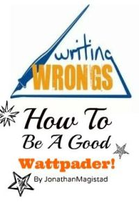 Writing Wrongs: How To Be A Good Wattpader! cover