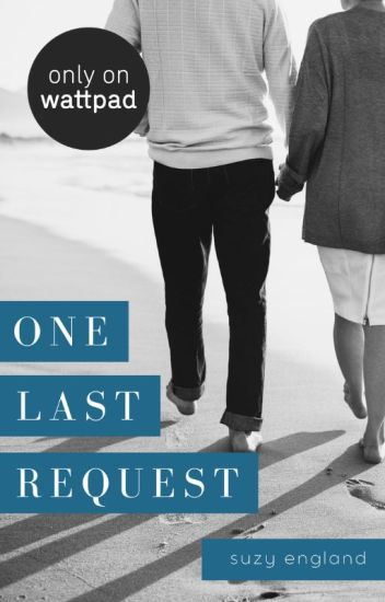 One Last Request (COMPLETE)