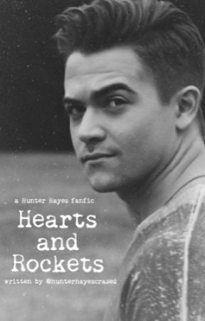Hearts and Rockets (A Hunter Hayes Fanfic) by hunterhayescrazed