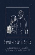 Someone's Little Sister: A Laurance X Reader *UNDER EDITING* by JustAnotherDream_15