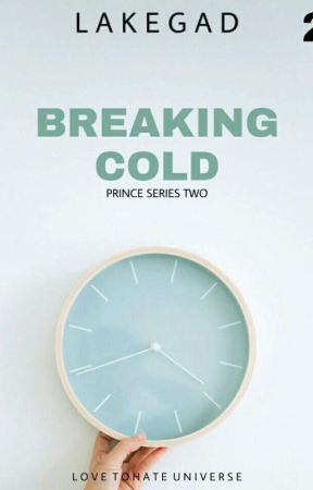 Breaking Cold ( Prince Series) Series 2 [Editing]  by Lake_GAD