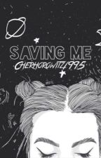 Saving Me by cherhorowitz1995