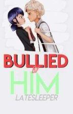 Bullied By Him [Adrienette Au] by latesleeper