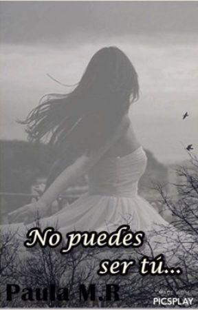 No puedes ser tú [ Terminada ]  by pau3000