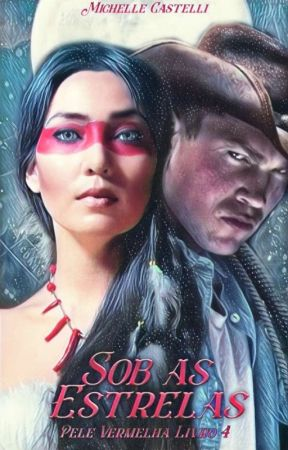 Sob as Estrelas - Pele Vermelha Livro 4 (EM ANDAMENTO) by MichelleCastelli