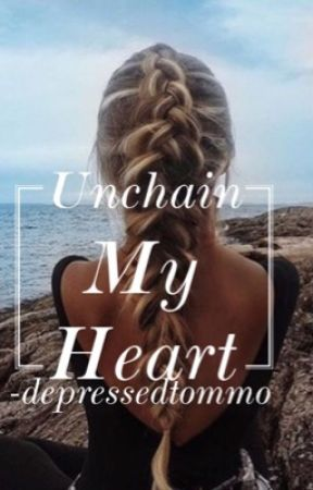 Unchain My Heart  by -depressedtommo