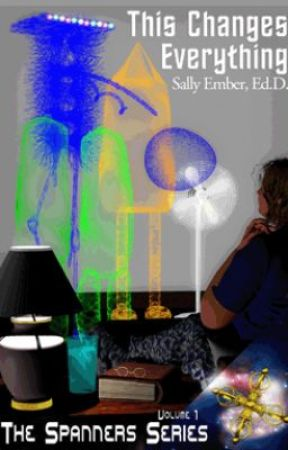 This Changes Everything, Volume I, The Spanners Series by SallyEmber