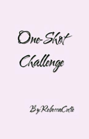 One-Shot Challenge by RebeccaCutie