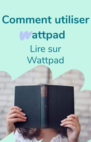 Comment utiliser Wattpad ? - Lire sur Wattpad