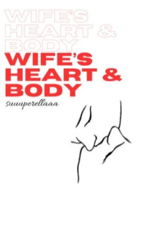 Wife's Heart & Body (TO BE PUBLISHED) by suuuperellaaa
