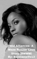 Old Alliances *A Maze Runner Love Story*  (BWWM) by batmanwife13