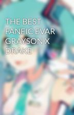 THE BEST FANFIC EVAR GRAYSON X DRAKE by CrumbOfACookie