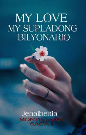 MY LOVE,MY SUPLADONG BILYONARIO [ The Montillano Saga BOOK 1 ]✔ by albenia25