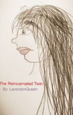 The Reincarnated Twin by LavendorQueen