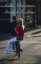 Kebersamaan hanyalah KESALAHAN  by NabilaSahara