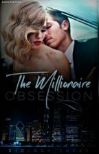 The Millionaire Obsession ✔ (Completed) by Social_Butterfly52