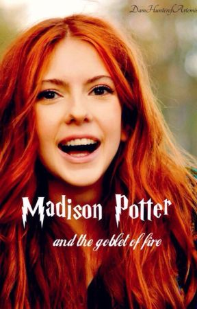 Madison Potter and the Goblet of Fire by DamHunterofArtemis