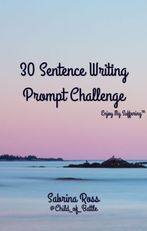 30 Sentence Writing Prompt Challenge by wisdom-walks-alone