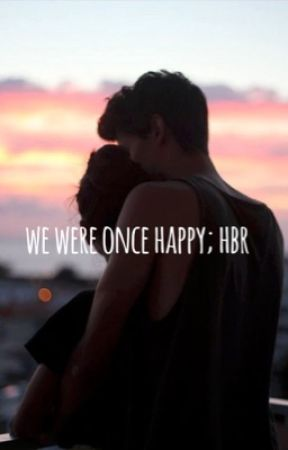 we were once happy; hbr by happycolbs