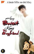 Ang Bwisit Kong Boyfriend (One Shot)  by ZanderSie